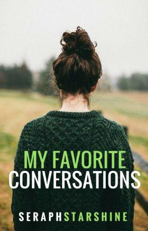 My Favorite Conversations (Interviews) by SeraphStarshine