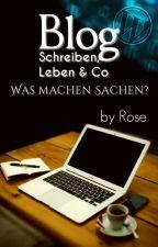 Blog - Schreiben, Leben & Co. ~ Was machen Sachen? by RoseArlertoDes