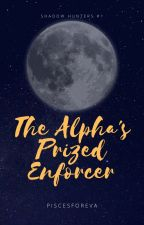 The Alpha's Prized Enforcer (The Shadow Hunters #1) by piscesforeva