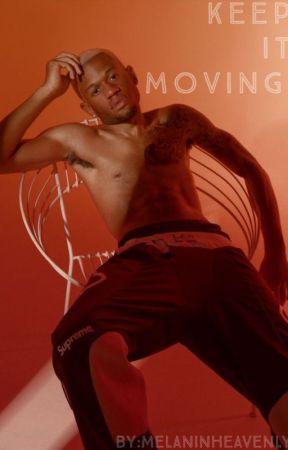 Keep It Moving. by MelaninHeavenly