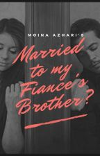 Married to my fiance's brother? 《Completed》 by AzhariMoina