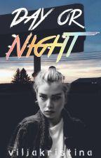 Day or Night ☼ by viljakristina