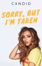 Sorry, But I'm Taken || Jerrie FanFic by cxndid