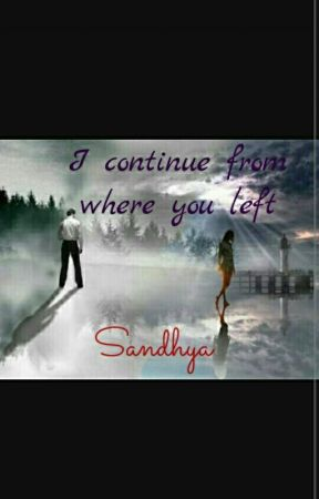I continue from where you left by Sandhya31