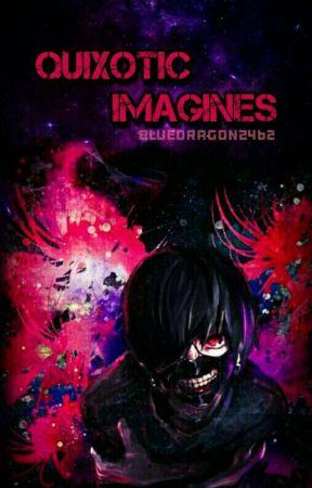 Quixotic Imagines (Various X Reader/Short Stories) by BlueDragon2462