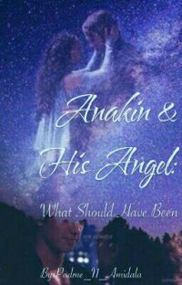 Anakin and His Angel: What Should Have Been cover