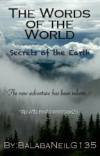 The Words Of The World : Secrets Of The Earth #wattys2017 by BalabaNeilG135