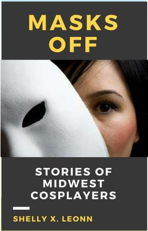 Masks Off: Stories of Midwest Cosplayers by shellyxleonn