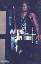 Waiting For Superman {An Andy Glass FanFic} **SEQUEL TO DON'T FADE AWAY** by thatninjagirlhailey