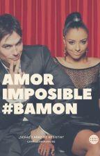 AMOR IMPOSIBLE #BAMON by Camilleindahouse
