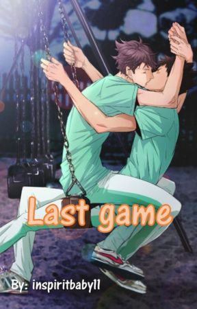 Last Game (Iwaoi fanfiction) by inspiritbaby11