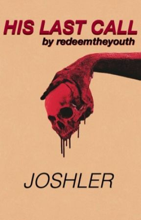 HIS LAST CALL  |joshler by redeemtheyouth
