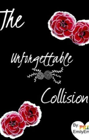 The Unforgettable Collision by EmilyEmme