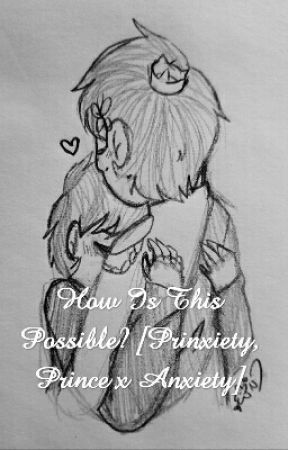 ~DISCONTINUED~ How Is This Possible? [Prinxiety, Prince x Anxiety] by darling-lols