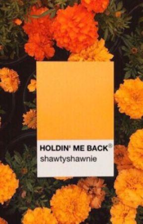 Holdin' Me Back  // S.M by medusasmuseum