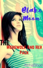Blake Moon: The Werewolf And Her Pack by _AlphaBlood_