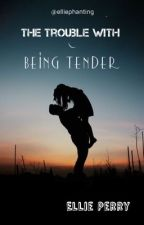 The Trouble with Being Tender (The Trouble Series Book 1) by elliephanting