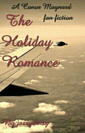The Holiday Romance, A Conor Maynard Fan Fiction *discontinued* by coincidental_fangirl