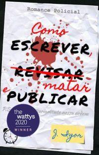 Como escrever, matar e publicar [Vencedor do Wattys2020] cover