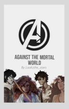 Against the Mortal world? {Hero's Of Olympus/Avengers Crossover} by Look2the_stars