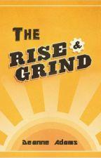The Rise & Grind (boyxboy) -Complete- by SammyDAdams
