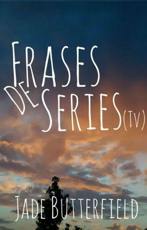 Frases de series  by JadeButterfield