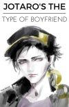 Jotaro's the type of boyfriend. cover