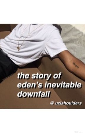 The Story of Eden's Inevitable Downfall. by uzishoulders