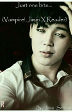 Just one bite... (Vampire! Jimin X Reader) by Jimin_Senpai