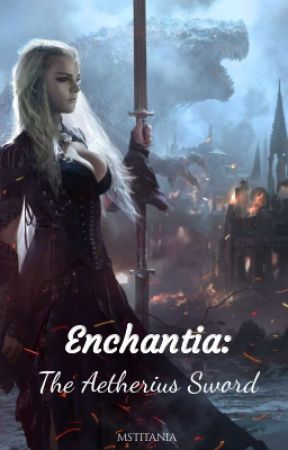 Enchantia: The Aetherius Sword by MsTitania
