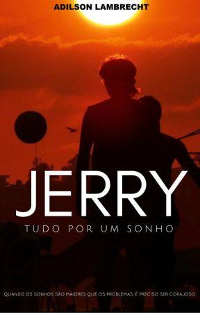 JERRY-Tudo por um sonho(Revisado) by Chico_Mh