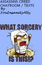 Assassins creed chatroom (Texts) / AND ASK THEM by FoxInsanityAlly